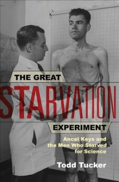 Great Starvation Experiment, The: Ancel Keys and the Men Who Starved for Science