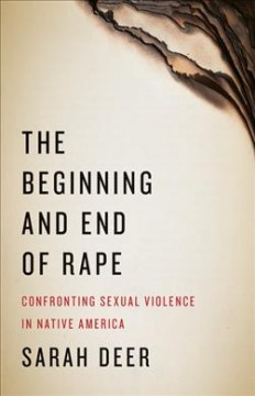Beginning And End Of Rape, The:  Confronting Sexual Violence In Native America