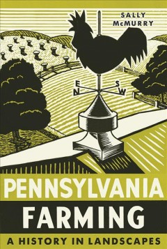 Pennsylvania Farming:  A History In Landscapes