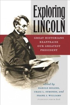 Exploring Lincoln:  Great Historians Reappraise Our Greatest President