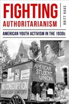 Fighting Authoritarianism:  American Youth Activism In The 1930S