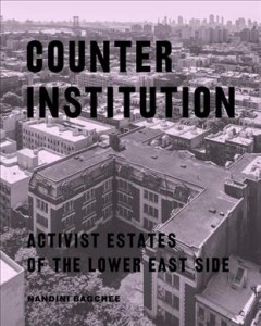 Counter Institution:  Activist Estates Of The Lower East Side
