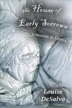 House Of Early Sorrows, The:  A Memoir In Essays