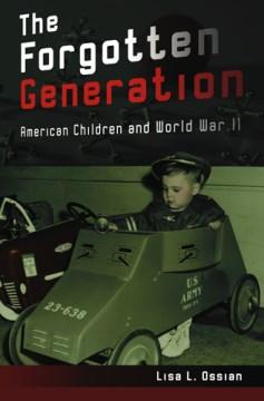 Forgotten Generation, The: American Children and World War II