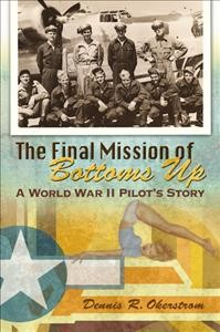 Final Mission of Bottoms Up, The: A World War II Pilot's Story