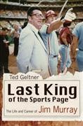 Last King of the Sports Page: The Life and Career of Jim Murray