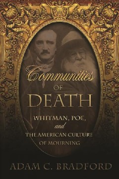 Communities of Death: Whitman, Poe, and the American Culture of Mourning