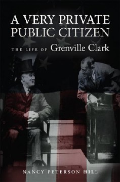 Very Private Public Citizen, A: The Life of Grenville Clark