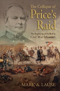 Collapse of Price's Raid, The: The Beginning of the End in Civil War Missouri