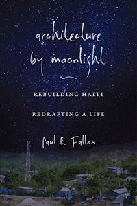 Architecture by Moonlight: Rebuilding Haiti, Redrafting a Life
