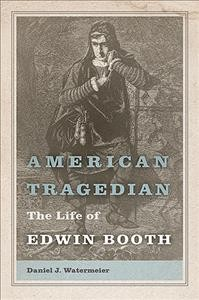 American Tragedian: The Life of Edwin Booth