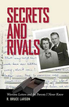 Secrets and Rivals: Wartime Letters and the Parents I Never Knew
