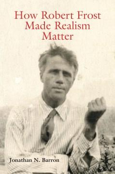 How Robert Frost Made Realism Matter