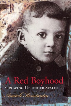 Red Boyhood, A: Growing Up Under Stalin