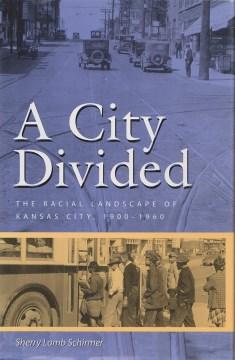 City Divided, A: The Racial Landscape of Kansas City, 1900-1960