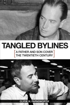 Tangled Bylines:  A Father And Son Cover The Twentieth Century