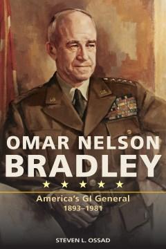 Omar Nelson Bradley:  America'S GI General 1893-1981