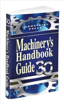 Machinery's Handbook Guide 30:  Guide To The Use Of Tables And Formulas In Machinery's Handbook