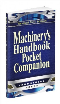 Machinery's Handbook Pocket Companion:  A Reference Book For The Mechanical Engineer, Designer, Manufacturing Engineer, Draftsman, Tookmaker, And Machinist