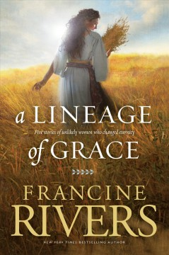 Lineage of Grace, A: Five Stories of Unlikely Women Who Changed Eternity