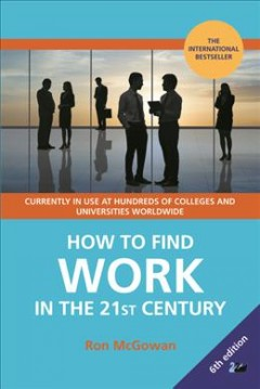 How to Find Work in the 21st Century: A Guide to Finding Employment in Today's Workplace