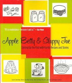 Apple Betty & Sloppy Joe: Stirring Up the Past With Family Recipes and Stories