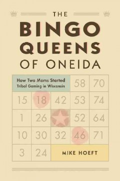 Bingo Queens of Oneida, The: How Two Moms Started Tribal Gaming in Wisconsin