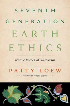 Seventh Generation Earth Ethics:  Native Voices Of Wisconsin