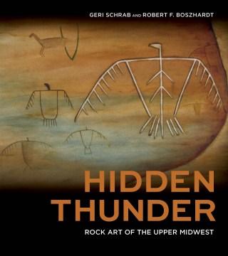 Hidden Thunder: Rock Art of the Upper Midwest