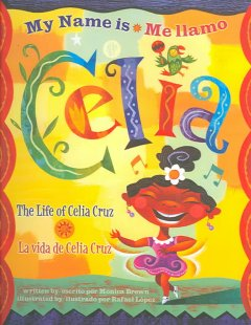 My Name is Celia: The Life of Celia Cruz / Me llamo Celia: La vida de Celia Cruz