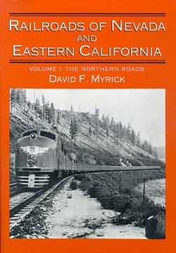 Railroads of Nevada and Eastern California, Vol. 1: The Northern Roads