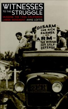 Witnesses to the Struggle: Imaging the 1930s California Labor Movement