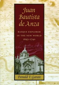 Juan Bautista de Anza: Basque Explorer in the New World