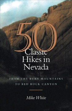 50 Classic Hikes in Nevada: From the Ruby Mountains to Red Rock Canyon