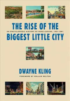 Rise of the Biggest Little City, The: An Encyclopedic History of Reno Gaming, 1931-1981