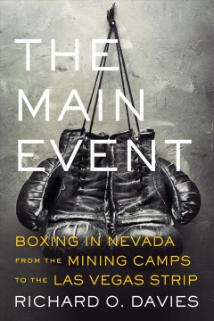 Main Event, The: Boxing in Nevada From the Mining Camps to the Las Vegas Strip