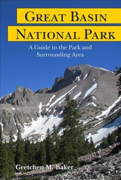Great Basin National Park:  A Guide To The Park And Surrounding Area
