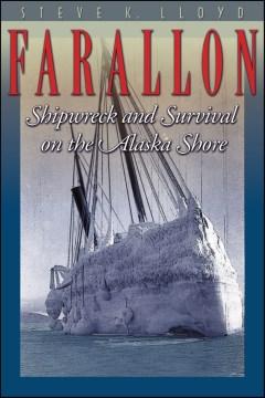 Farallon:  Shipwreck And Survival On The Alaska Shore