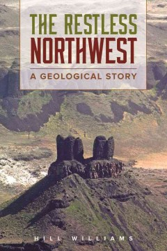 Restless Northwest, The:  A Geological Story