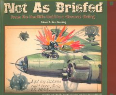 Not As Briefed:  From The Doolittle Raid To A German Stalag