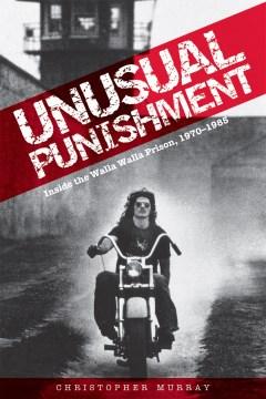 Unusual Punishment:  Inside The Walla Walla Prison 1970-1985