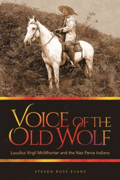 Voice Of The Old Wolf:  Lucullus Virgil Mcwhorter And The Nez Perce Indians