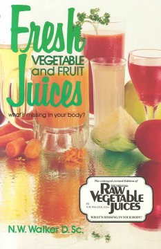 Fresh Vegetable and Fruit Juices: What's Missing in Your Body?