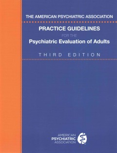 American Psychiatric Association Practice Guidelines for the Psychiatric Evaluation of Adults, The
