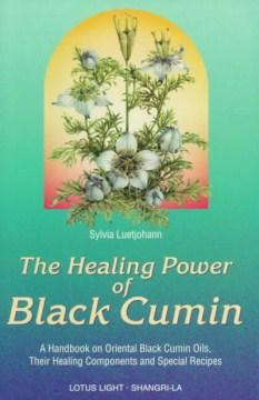 Healing Power of Black Cumin: A Handbook on Oriental Black Cumin Oils