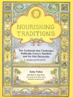Nourishing Traditions: The Cookbook That Challenges Politically Correct Nutrition and the Diet Dictorats. Second Edition