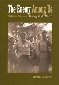 Enemy Among Us, The: POWs in Missouri During World War II