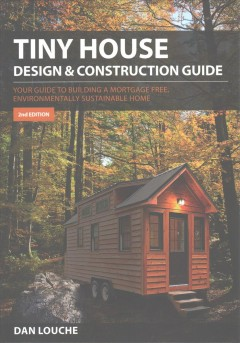 Tiny House Design & Construction Guide: Your Guide to Building a Mortgage Free, Environmentally Sustainable Home. Second Edition