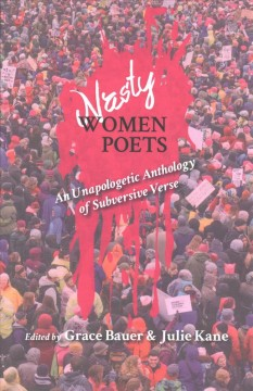 Nasty Women Poets: An Unapologetic Anthology of Subversive Verse