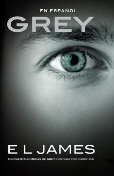 Grey: Cincuenta sombras de Grey contada por Christian